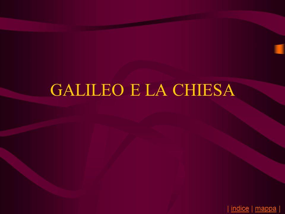 GALILEO E LA CHIESA | indice | mappa |