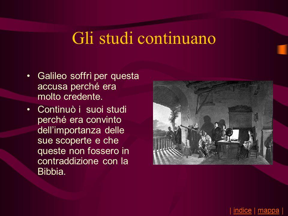 Gli studi continuano Galileo soffrì per questa accusa perché era molto credente.