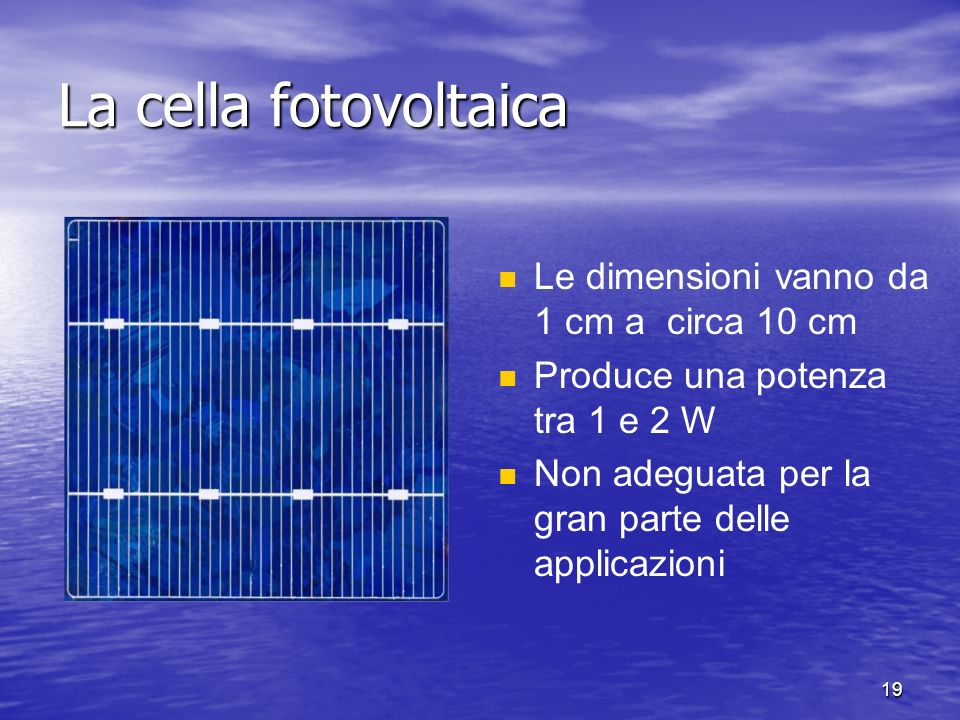 La cella fotovoltaica Le dimensioni vanno da 1 cm a circa 10 cm
