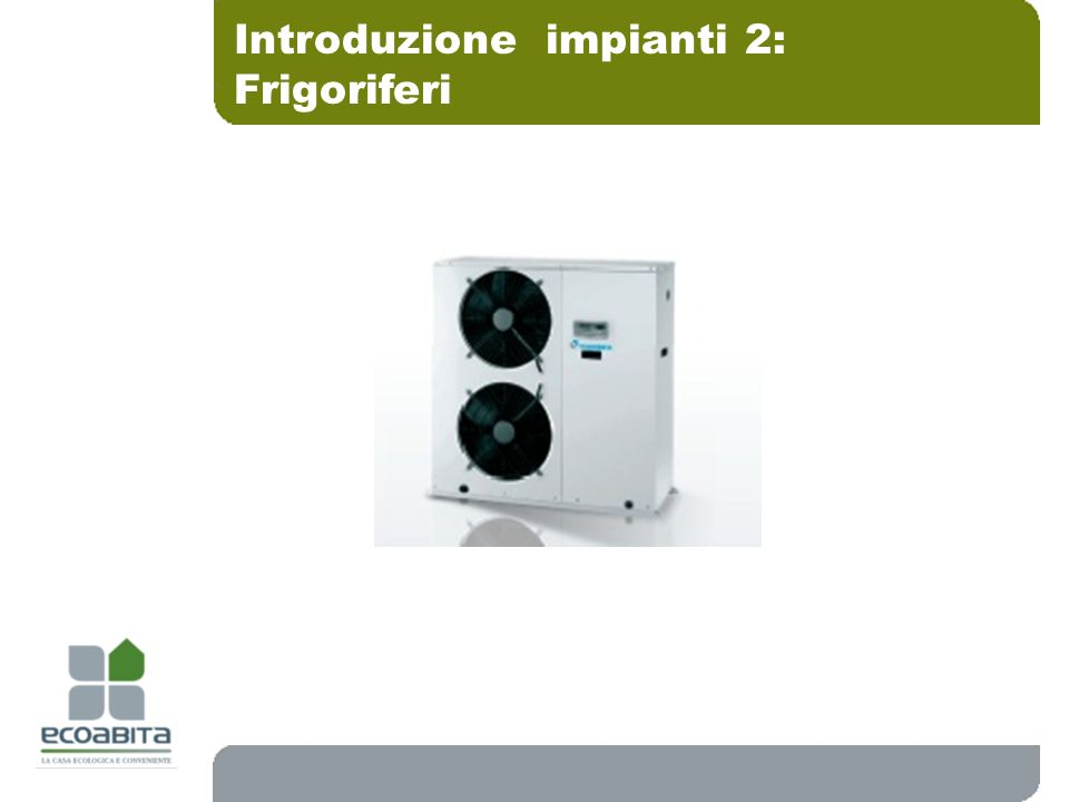 Introduzione impianti 2: Frigoriferi