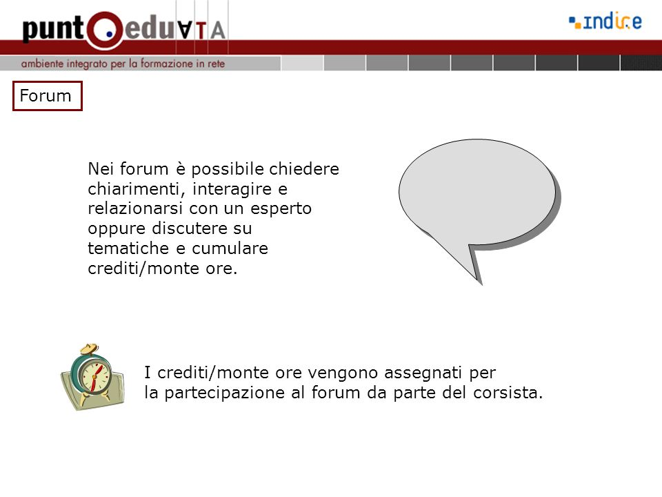 ForumNei forum è possibile chiedere. chiarimenti, interagire e. relazionarsi con un esperto. oppure discutere su.