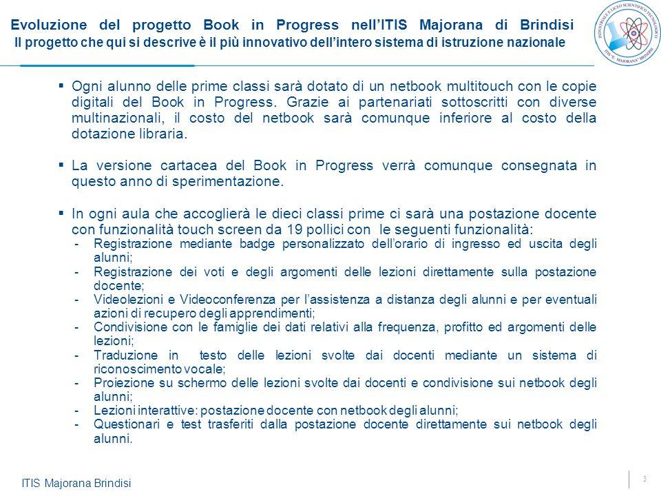 Evoluzione del progetto Book in Progress nell'ITIS Majorana di Brindisi Il progetto che qui si descrive è il più innovativo dell'intero sistema di istruzione nazionale