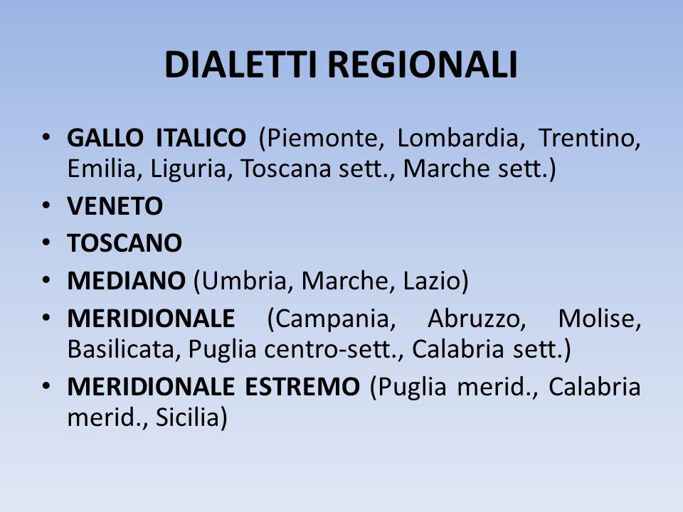 DIALETTI REGIONALI GALLO ITALICO (Piemonte, Lombardia, Trentino, Emilia, Liguria, Toscana sett., Marche sett.)