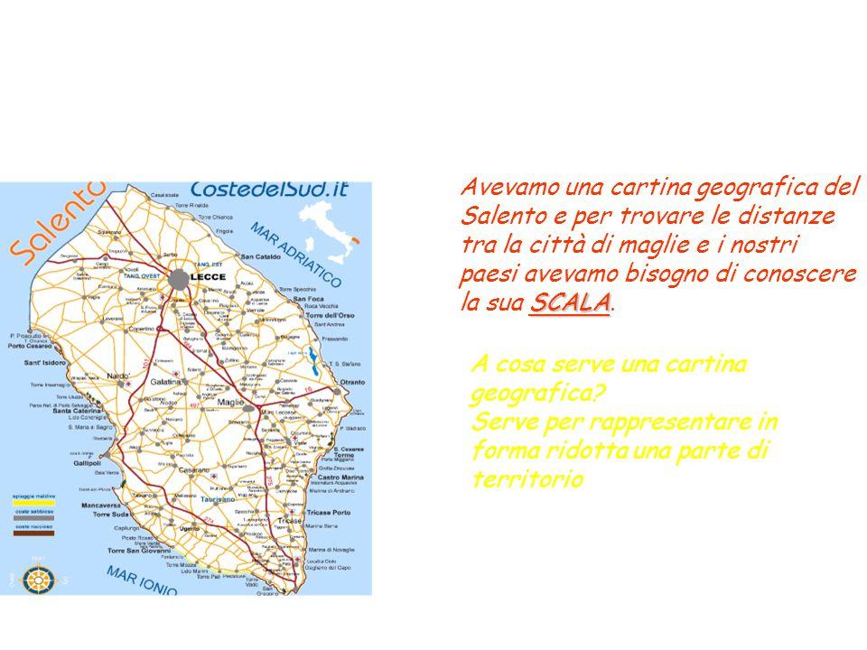 Avevamo una cartina geografica del Salento e per trovare le distanze tra la città di maglie e i nostri paesi avevamo bisogno di conoscere la sua SCALA.
