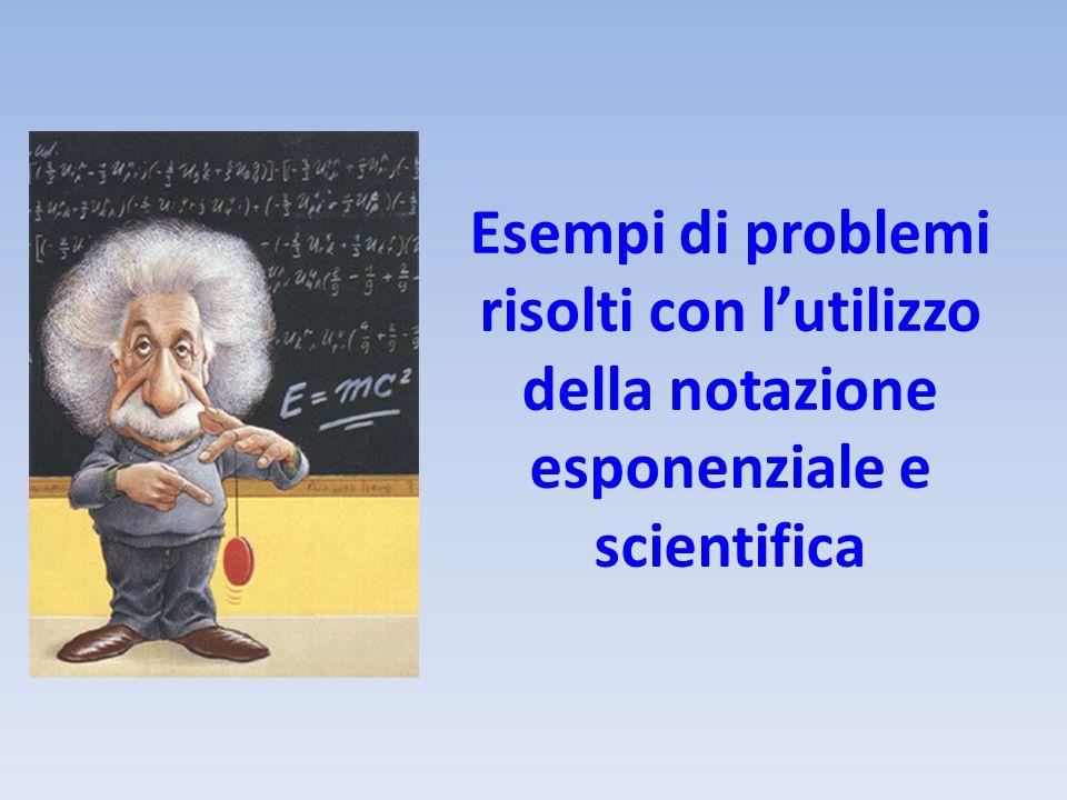 Esempi di problemi risolti con l'utilizzo della notazione esponenziale e scientifica