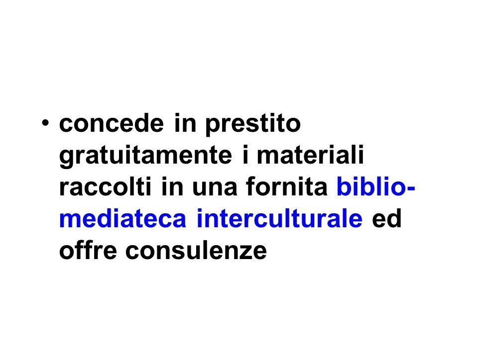 concede in prestito gratuitamente i materiali raccolti in una fornita biblio-mediateca interculturale ed offre consulenze