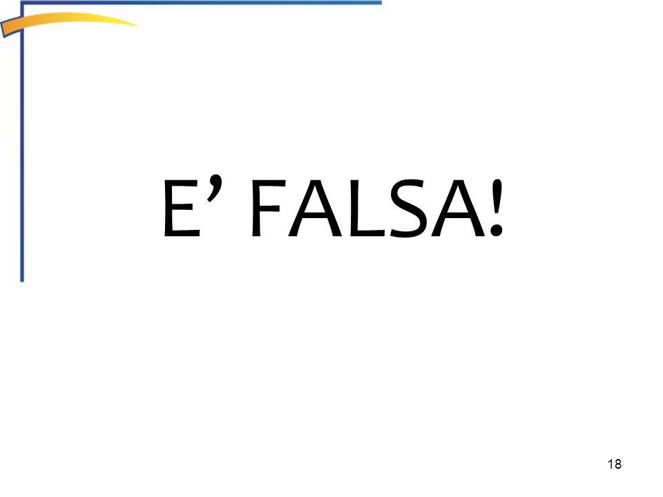 E' FALSA!