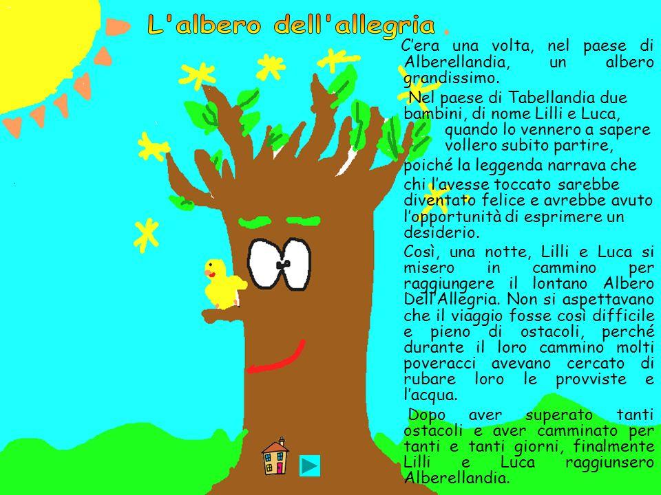 L albero dell allegria C'era una volta, nel paese di Alberellandia, un albero grandissimo.