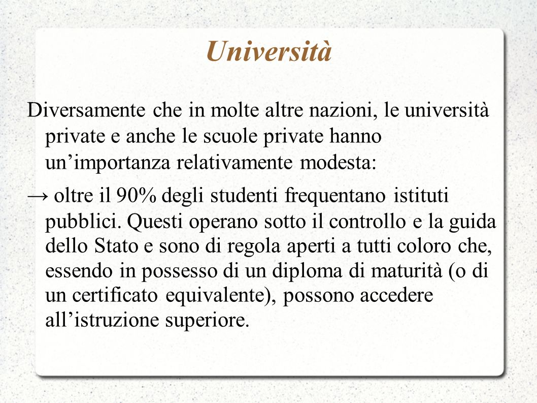 Università Diversamente che in molte altre nazioni, le università private e anche le scuole private hanno un'importanza relativamente modesta:
