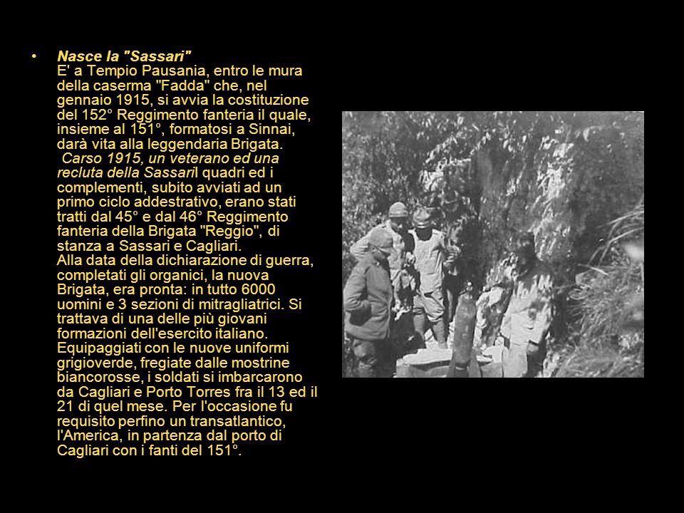 Nasce la Sassari E a Tempio Pausania, entro le mura della caserma Fadda che, nel gennaio 1915, si avvia la costituzione del 152° Reggimento fanteria il quale, insieme al 151°, formatosi a Sinnai, darà vita alla leggendaria Brigata.