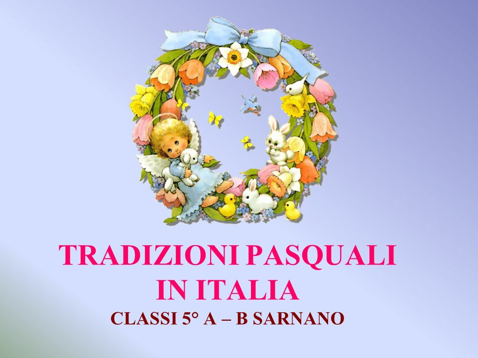 TRADIZIONI PASQUALI IN ITALIA CLASSI 5° A – B SARNANO