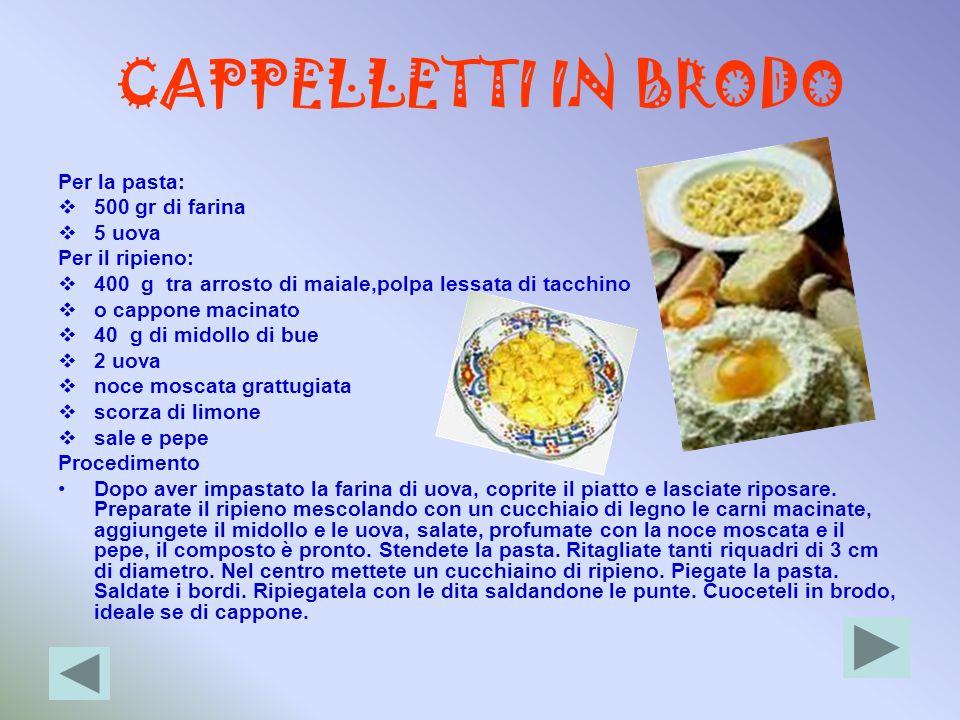 CAPPELLETTI IN BRODO Per la pasta: 500 gr di farina 5 uova