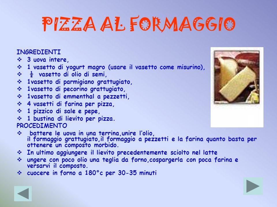 PIZZA AL FORMAGGIO INGREDIENTI 3 uova intere,