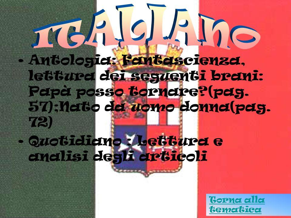 ITALIANO Antologia: Fantascienza, lettura dei seguenti brani: Papà posso tornare (pag. 57);Nato da uomo donna(pag. 72)