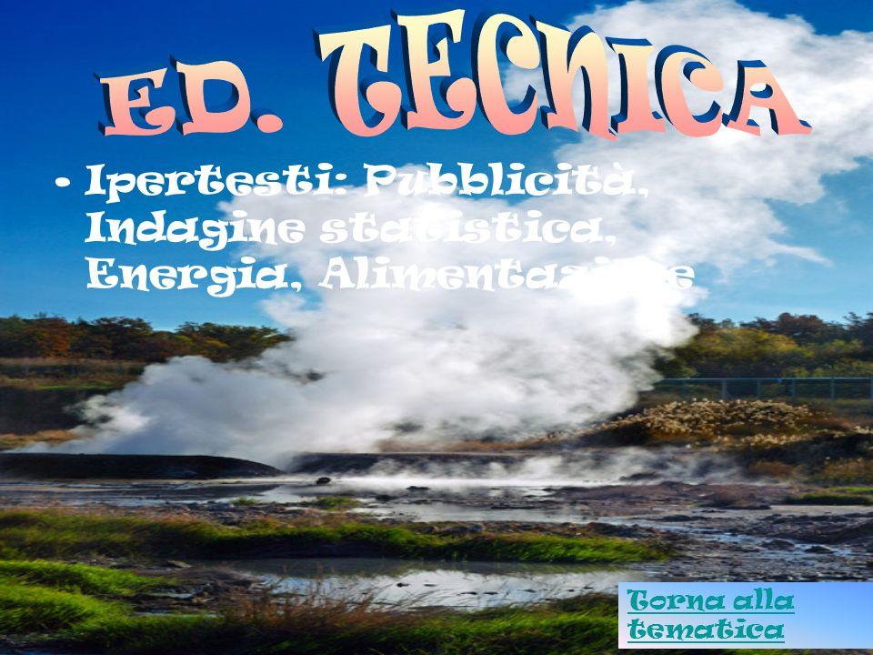 ED. TECNICA Ipertesti: Pubblicità, Indagine statistica, Energia, Alimentazione Torna alla tematica
