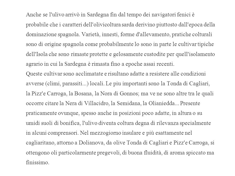 Anche se l ulivo arrivò in Sardegna fin dal tempo dei navigatori fenici è probabile che i caratteri dell olivicoltura sarda derivino piuttosto dall epoca della dominazione spagnola.