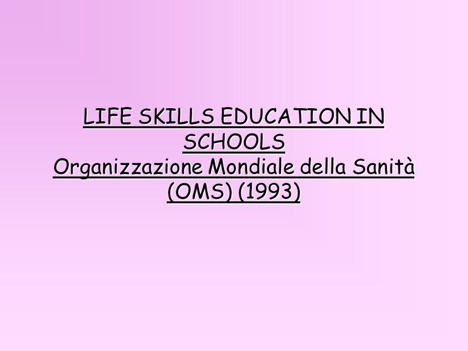 LIFE SKILLS EDUCATION IN SCHOOLS Organizzazione Mondiale della Sanità (OMS) (1993)