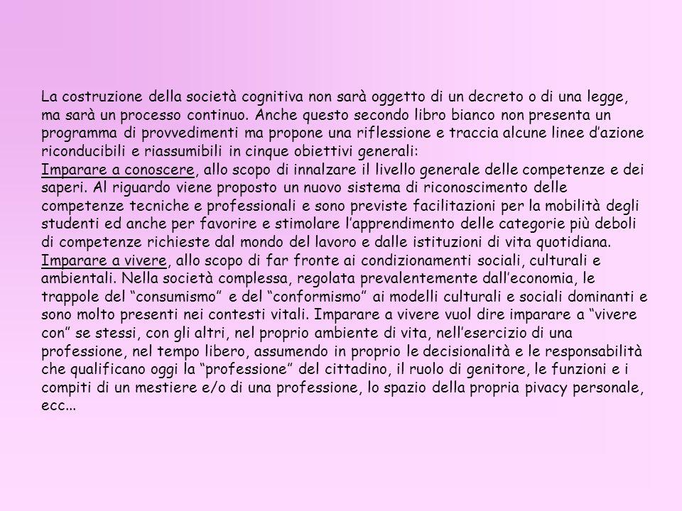 La costruzione della società cognitiva non sarà oggetto di un decreto o di una legge, ma sarà un processo continuo.