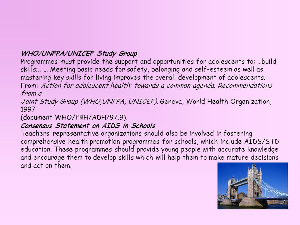 WHO/UNFPA/UNICEF Study Group Programmes must provide the support and opportunities for adolescents to: …build skills;..