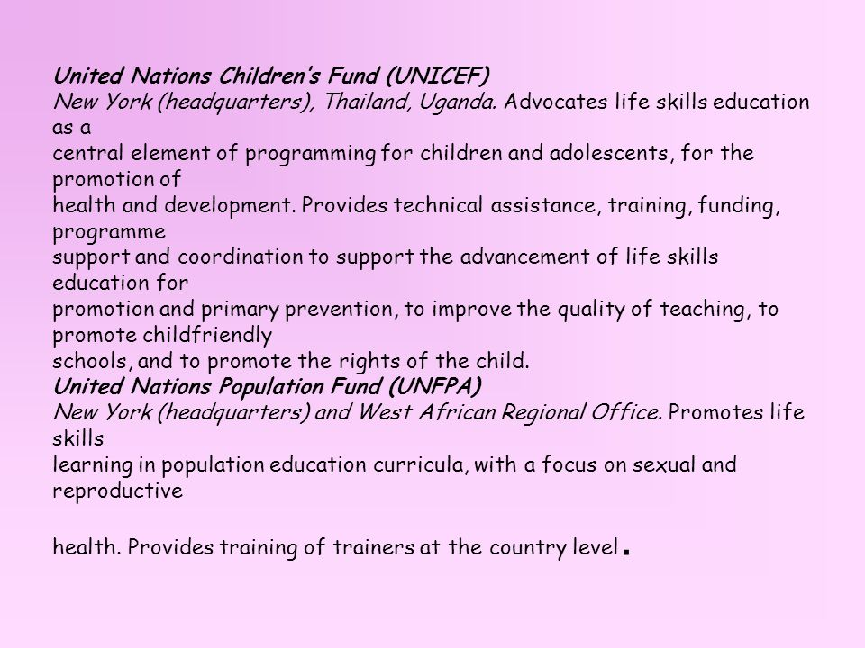 United Nations Children's Fund (UNICEF) New York (headquarters), Thailand, Uganda.