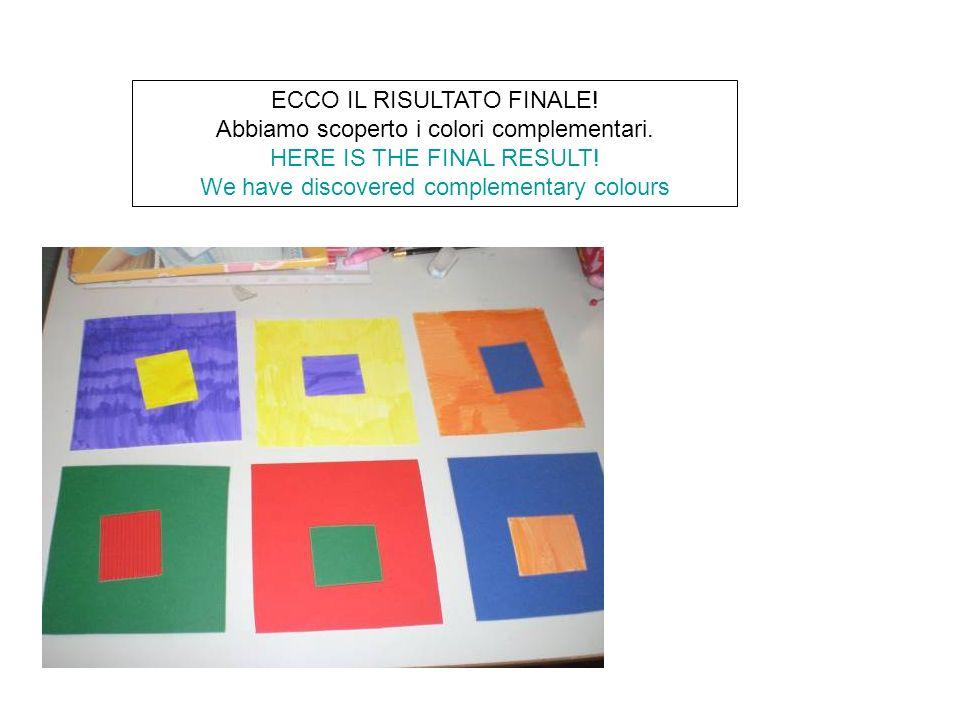ECCO IL RISULTATO FINALE! Abbiamo scoperto i colori complementari.