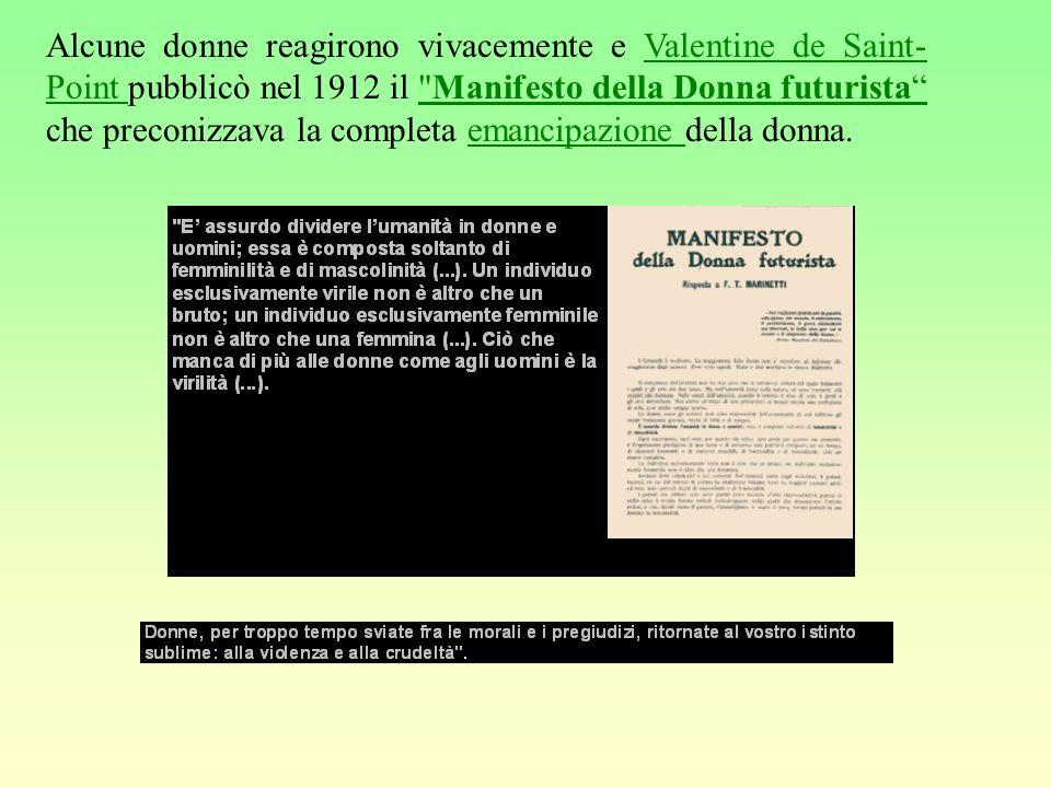 Alcune donne reagirono vivacemente e Valentine de Saint- Point pubblicò nel 1912 il Manifesto della Donna futurista che preconizzava la completa emancipazione della donna.