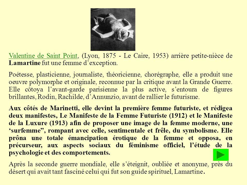 Valentine de Saint Point, (Lyon, 1875 - Le Caire, 1953) arrière petite-nièce de Lamartine fut une femme d'exception.