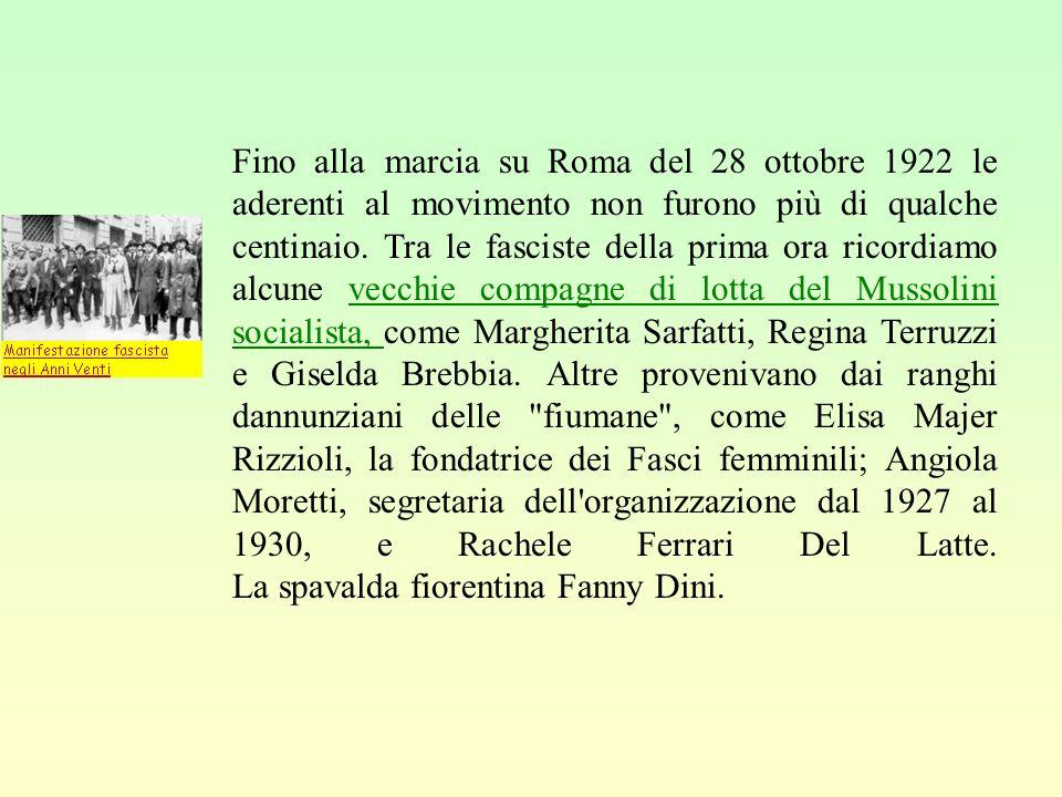 Fino alla marcia su Roma del 28 ottobre 1922 le aderenti al movimento non furono più di qualche centinaio.