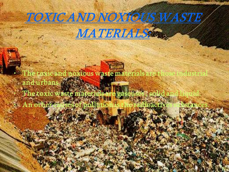 TOXIC AND NOXIOUS WASTE MATERIALS: