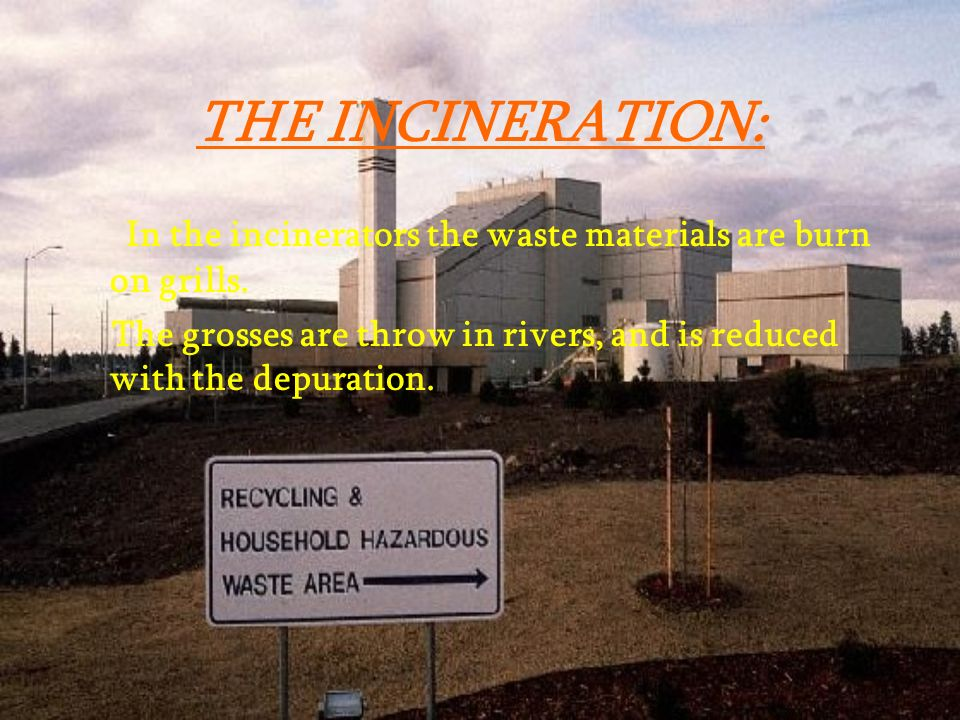 THE INCINERATION: In the incinerators the waste materials are burn on grills.