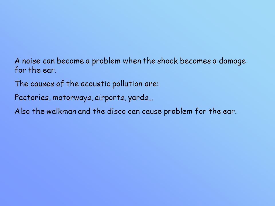 A noise can become a problem when the shock becomes a damage for the ear.