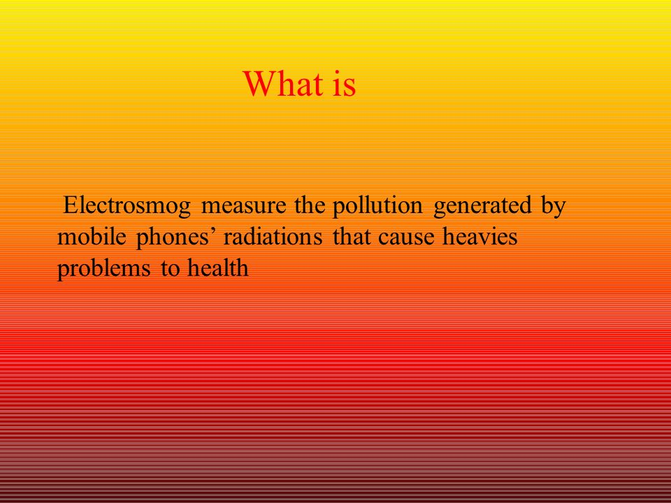 What is Electrosmog measure the pollution generated by mobile phones' radiations that cause heavies problems to health.