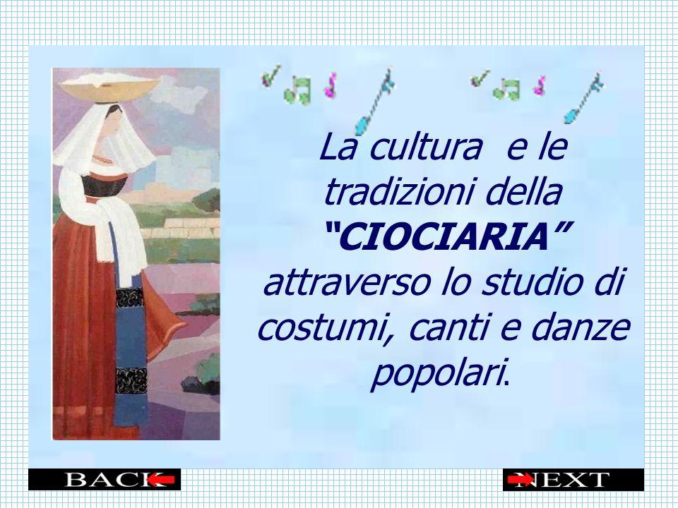 La cultura e le tradizioni della CIOCIARIA attraverso lo studio di costumi, canti e danze popolari.