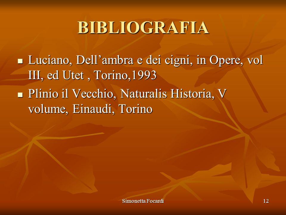 BIBLIOGRAFIA Luciano, Dell'ambra e dei cigni, in Opere, vol III, ed Utet , Torino,1993.