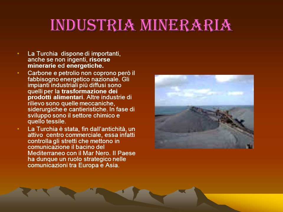 INDUSTRIA MINERARIA La Turchia dispone di importanti, anche se non ingenti, risorse minerarie ed energetiche.