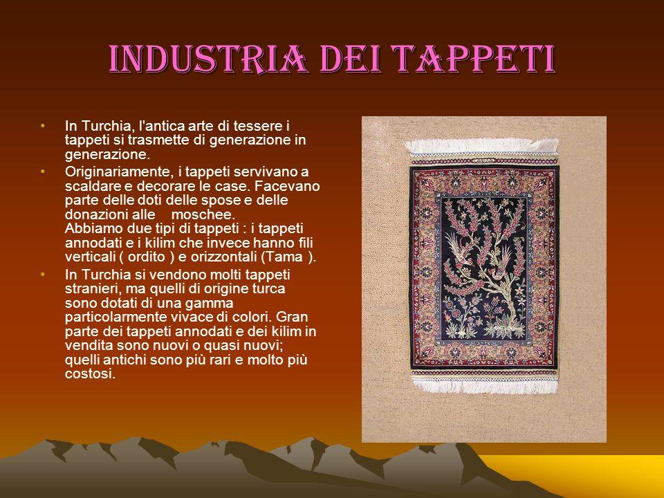 INDUSTRIA DEI TAPPETI In Turchia, l antica arte di tessere i tappeti si trasmette di generazione in generazione.