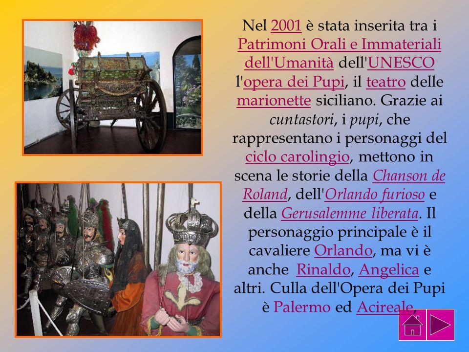Nel 2001 è stata inserita tra i Patrimoni Orali e Immateriali dell Umanità dell UNESCO l opera dei Pupi, il teatro delle marionette siciliano.