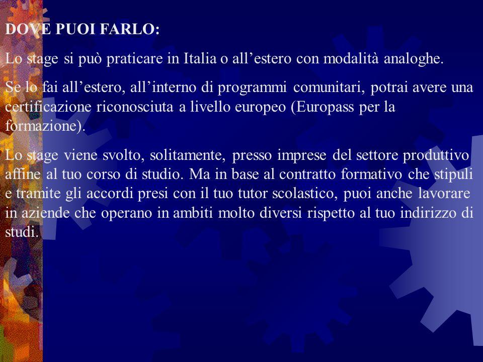 DOVE PUOI FARLO:Lo stage si può praticare in Italia o all'estero con modalità analoghe.