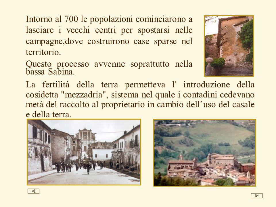 Intorno al 700 le popolazioni cominciarono a lasciare i vecchi centri per spostarsi nelle campagne,dove costruirono case sparse nel territorio.