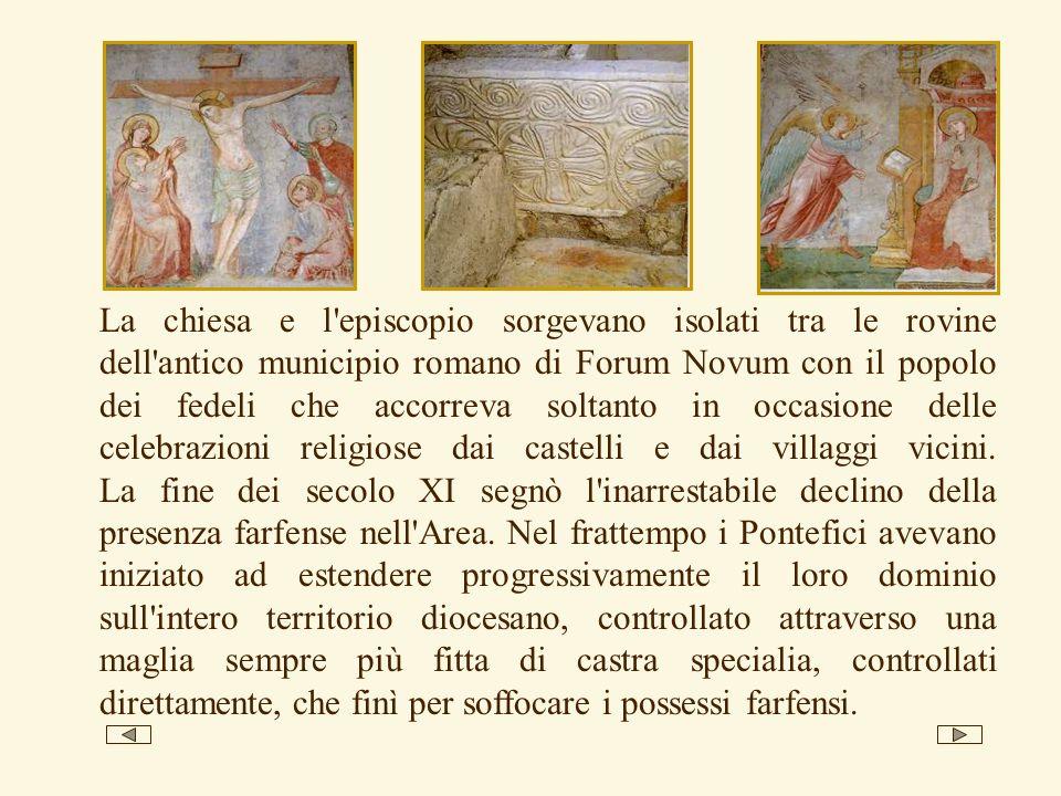 La chiesa e l episcopio sorgevano isolati tra le rovine dell antico municipio romano di Forum Novum con il popolo dei fedeli che accorreva soltanto in occasione delle celebrazioni religiose dai castelli e dai villaggi vicini.