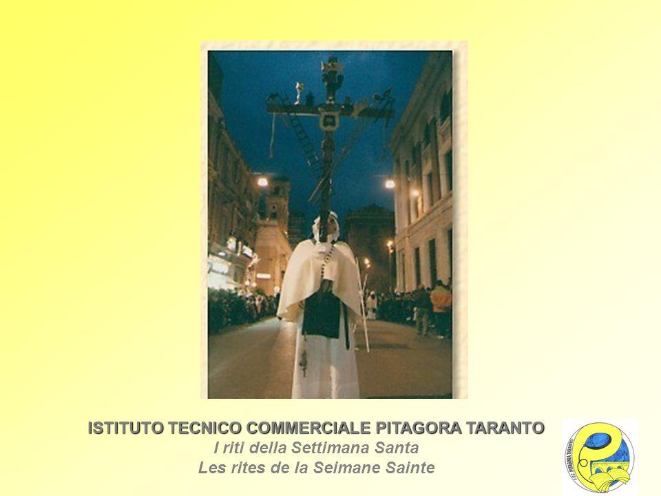 ISTITUTO TECNICO COMMERCIALE PITAGORA TARANTO I riti della Settimana Santa Les rites de la Seimane Sainte