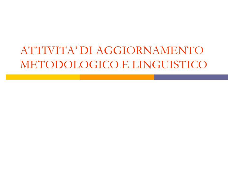 ATTIVITA' DI AGGIORNAMENTO METODOLOGICO E LINGUISTICO