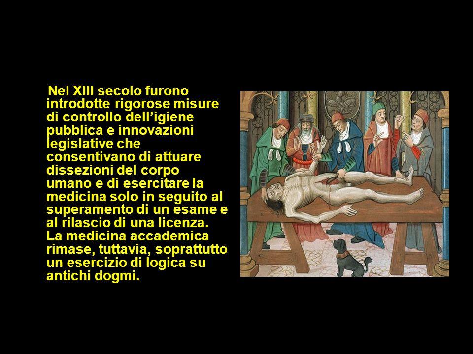 Nel XIII secolo furono introdotte rigorose misure di controllo dell'igiene pubblica e innovazioni legislative che consentivano di attuare dissezioni del corpo umano e di esercitare la medicina solo in seguito al superamento di un esame e al rilascio di una licenza.