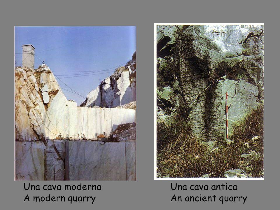 Una cava moderna A modern quarry Una cava antica An ancient quarry