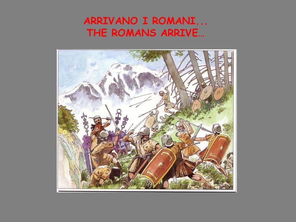 ARRIVANO I ROMANI... THE ROMANS ARRIVE…