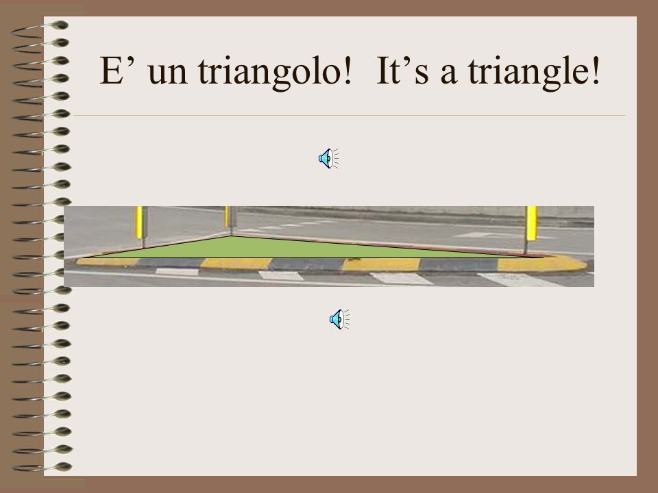 E' un triangolo! It's a triangle!