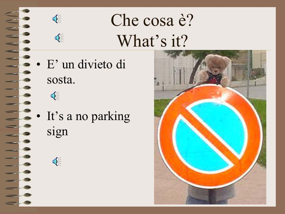 Che cosa è What's it E' un divieto di sosta. It's a no parking sign