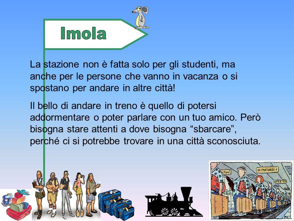 ImolaLa stazione non è fatta solo per gli studenti, ma anche per le persone che vanno in vacanza o si spostano per andare in altre città!
