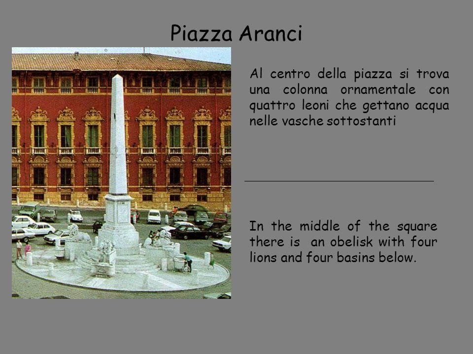 Piazza Aranci Al centro della piazza si trova una colonna ornamentale con quattro leoni che gettano acqua nelle vasche sottostanti.