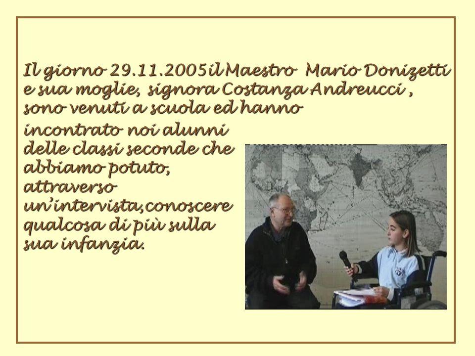 Il giorno 29.11.2005il Maestro Mario Donizetti e sua moglie, signora Costanza Andreucci , sono venuti a scuola ed hanno